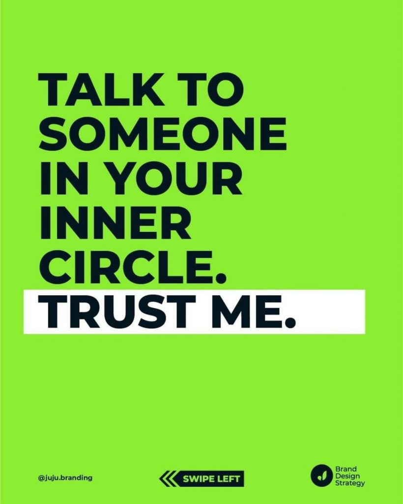 Talk to someone in your inner circle. Trust me.