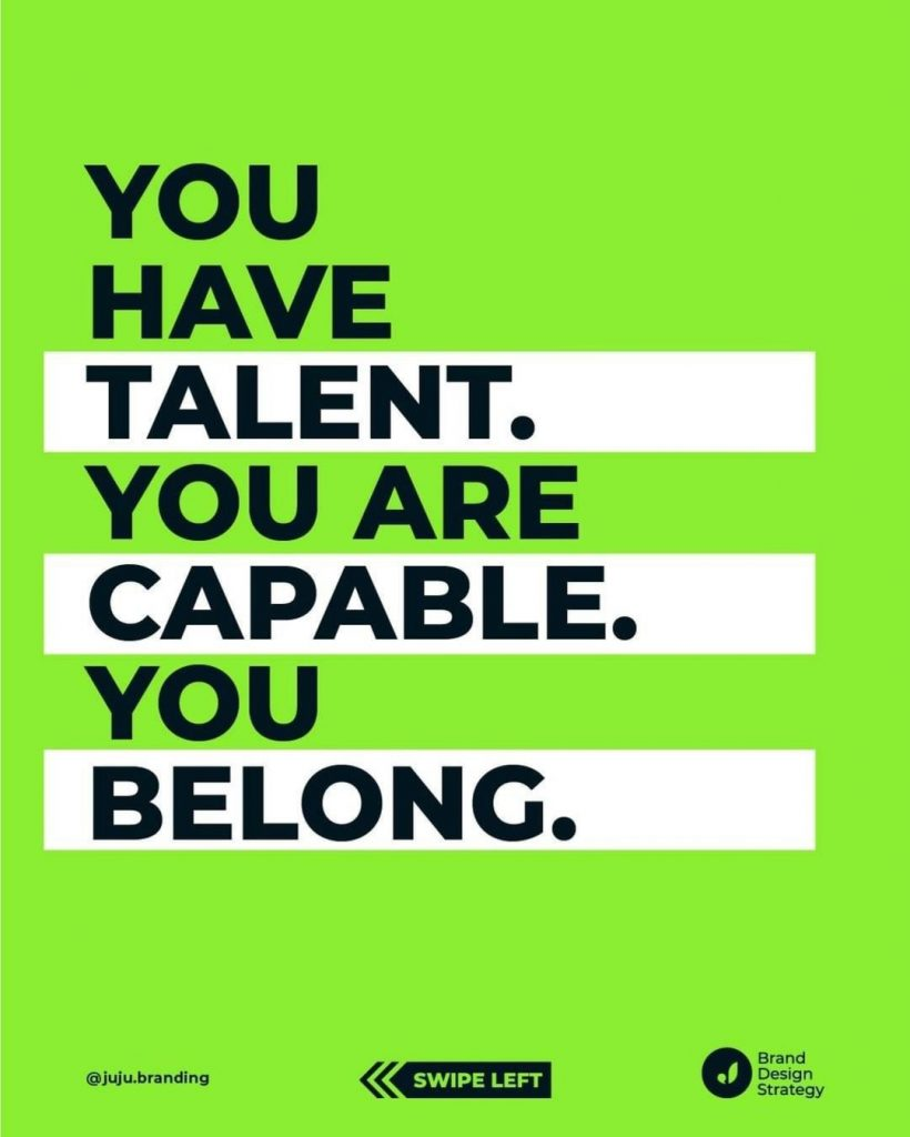 You have talent. You are capable. You belong.