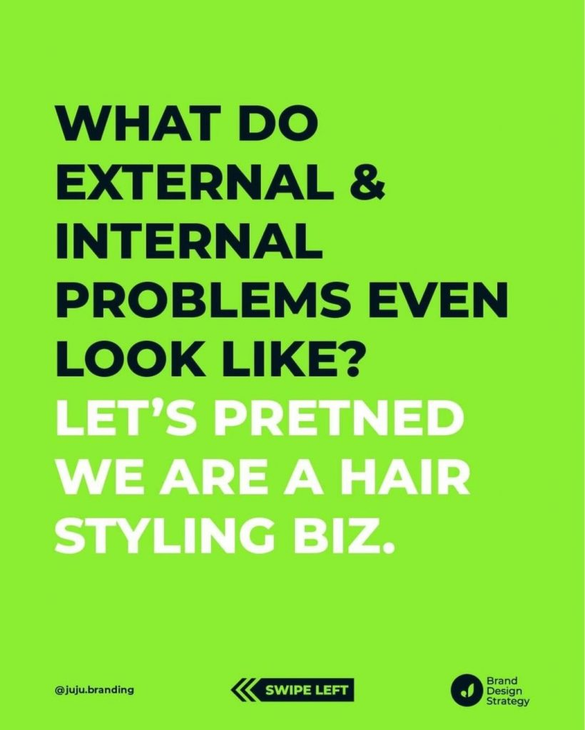 What Do External & Internal Problems Even Look Like? Let's pretend we are a hair styling biz.