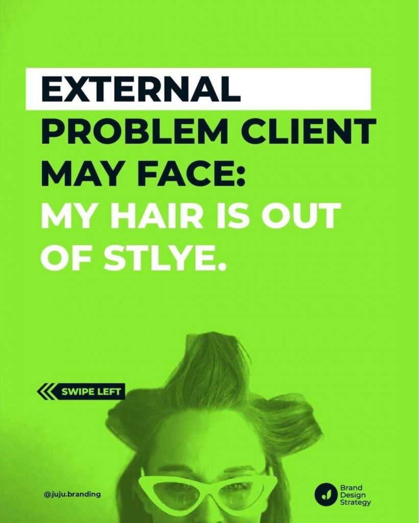 External Problem Client May Face: My hair is out of style.