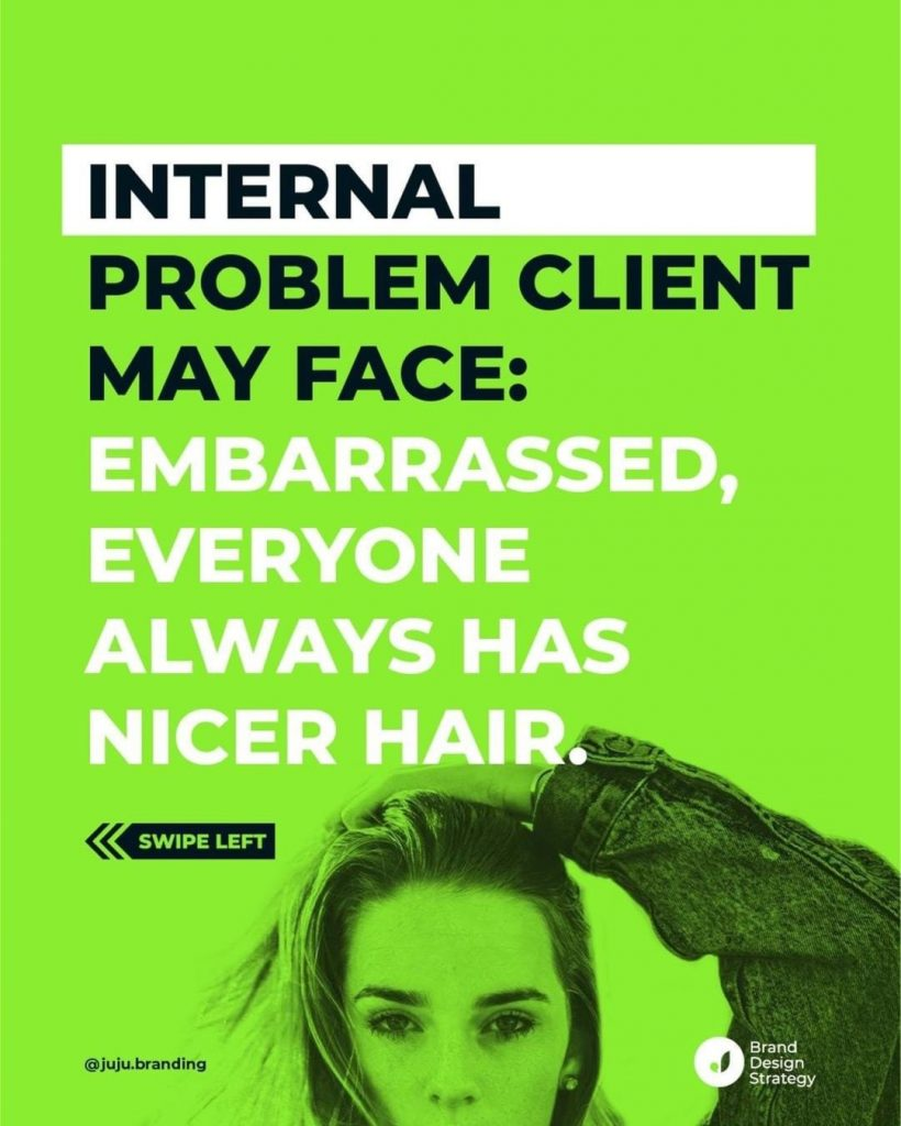 Internal problem client may face: Embarrassed, everyone always has nicer hair.