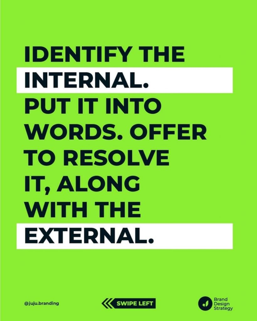 Identify the Internal. Put it into words. Offer to resolve it, along with the External.