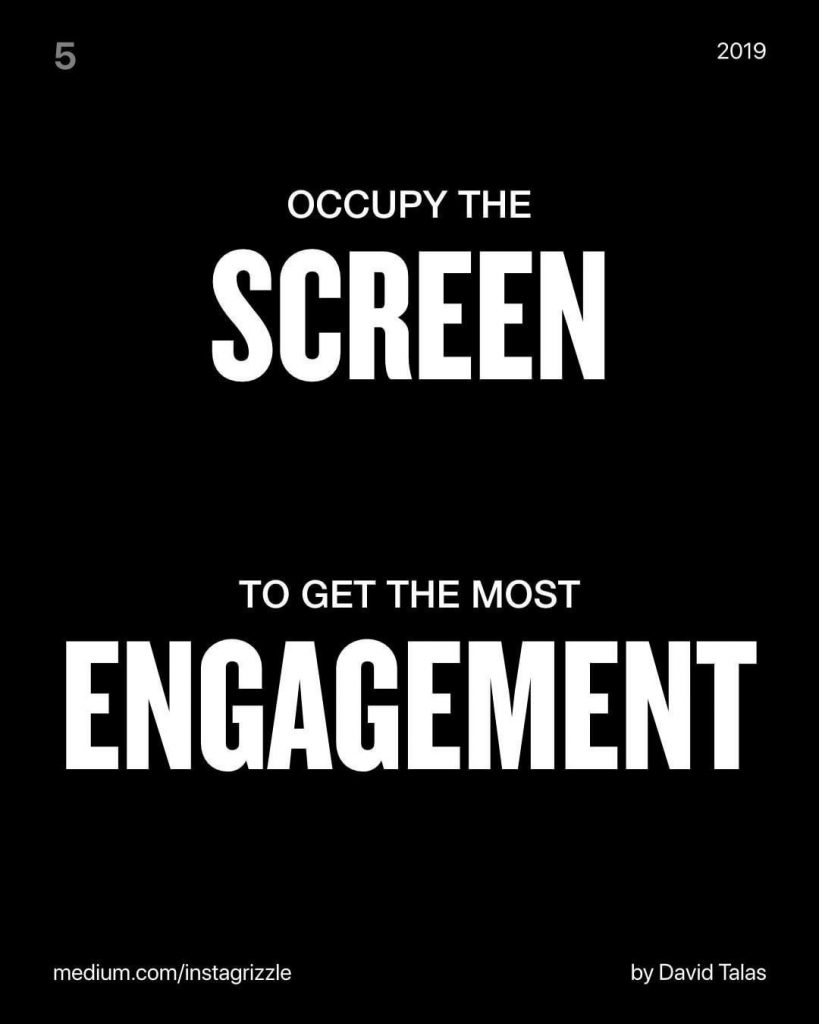 Occupy the Screen  To get the most engagement
