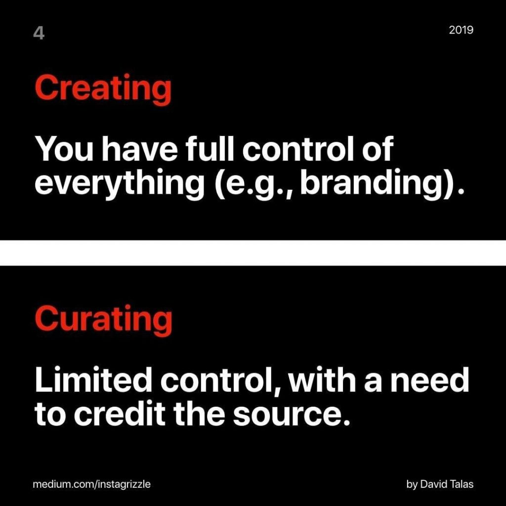 Creating You have full control of everything (e.g., branding).  Curating Limited control, with a need to credit the source.
