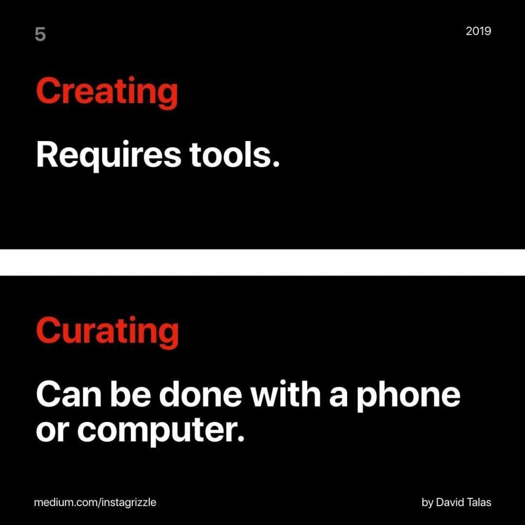 Creating Requires tools.  Curating Can be done with a phone or computer.