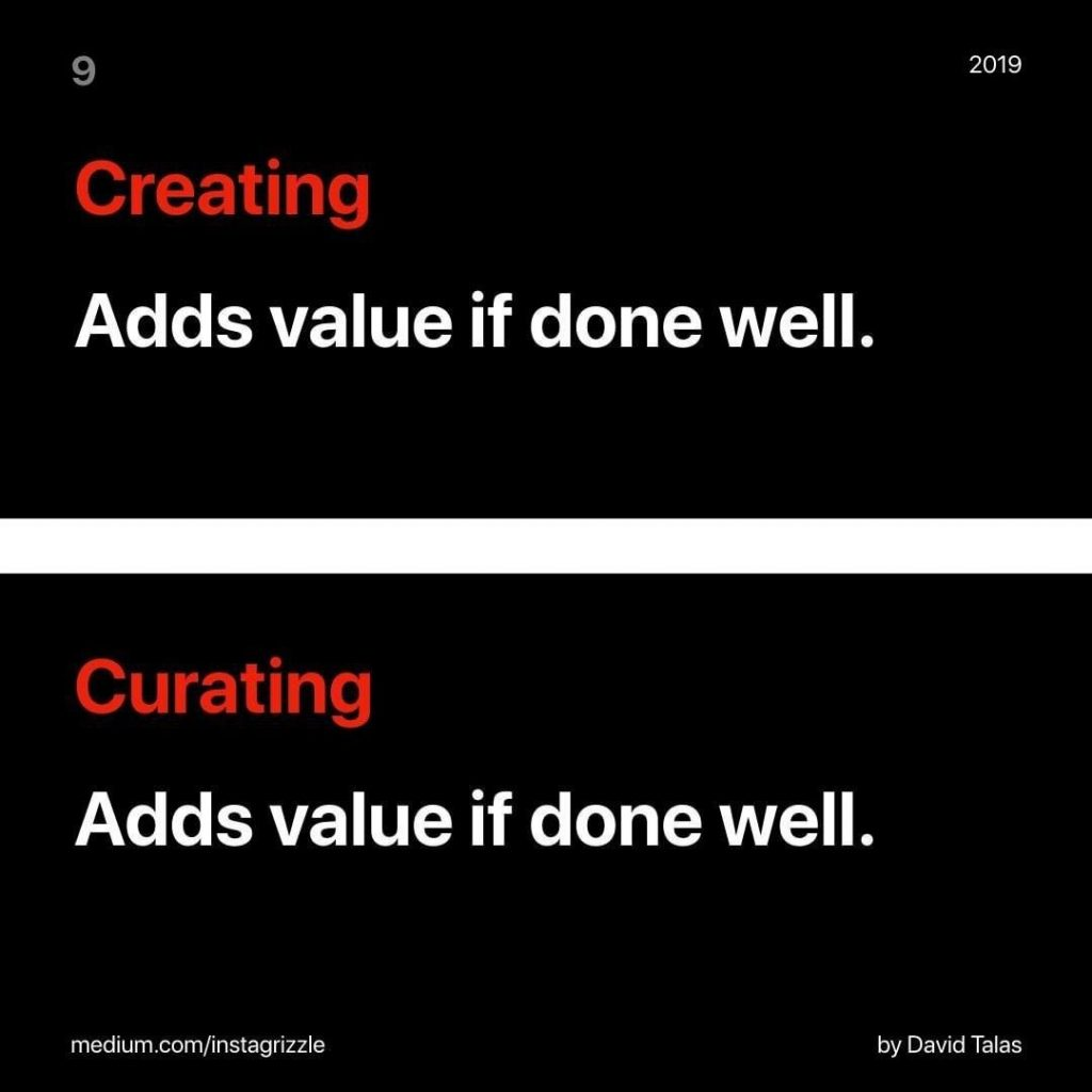 Creating Adds value if done well.  Curating Adds value if done well.