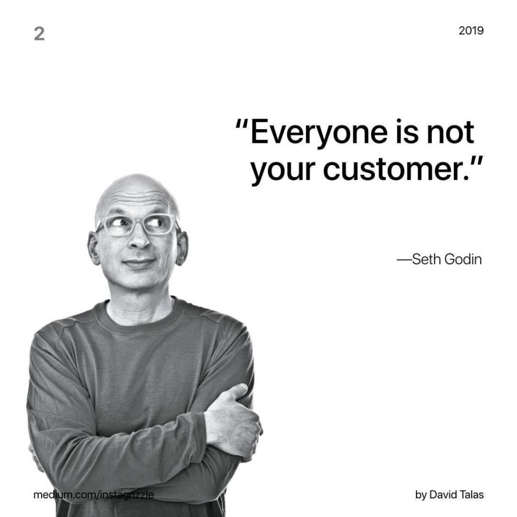 """Everyone is not your customer"" - Seth Godin"