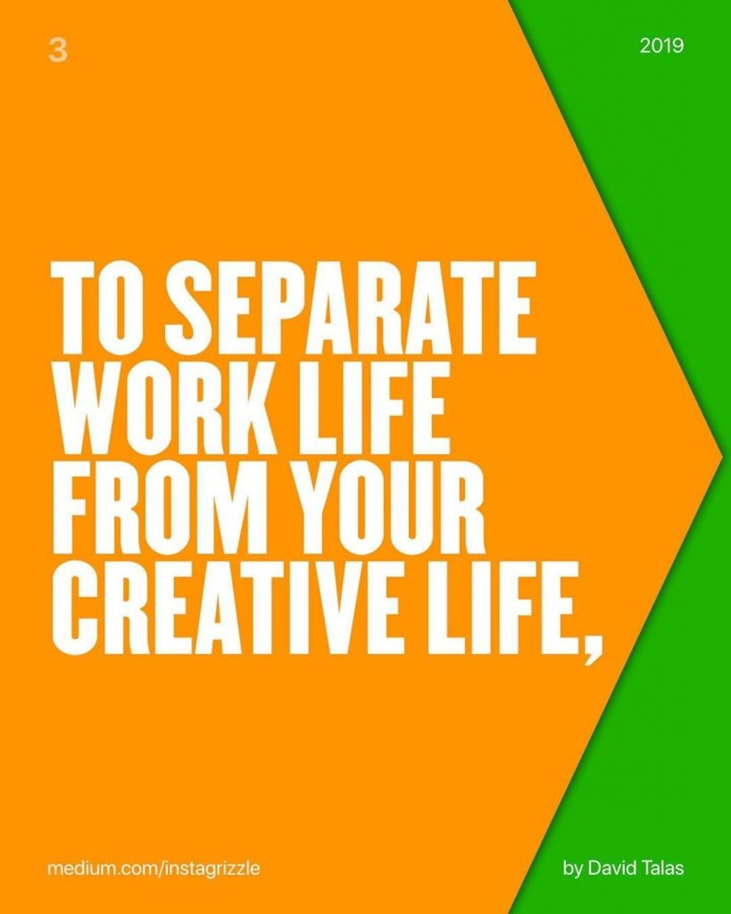 To separate work life from your creative life,