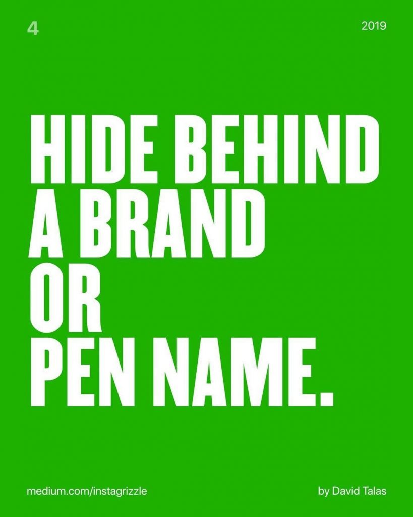 hide behind a brand or pen name.