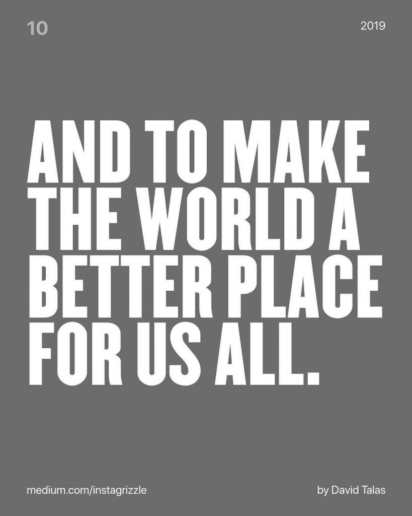 And to make the world a better place for us all.