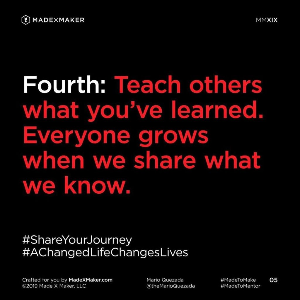 Fourth: Teach others what you've learned. Everyone grows when we share what we know.