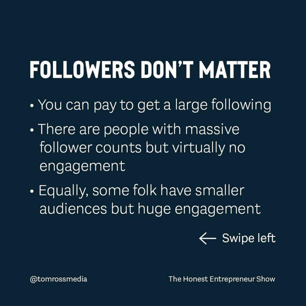 folowwer's don't matter  you can pay to get a large following there are people with massive follower counts but virtually no engagement equally, some folks have smaller audiences but huge engagement