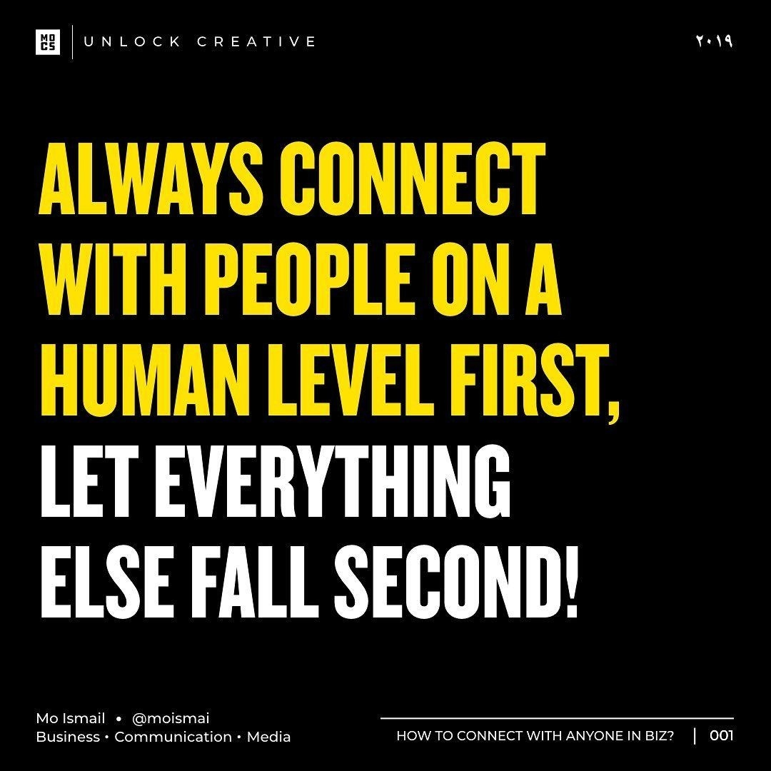 Always connect with people on a human level first, let everything else fall second!