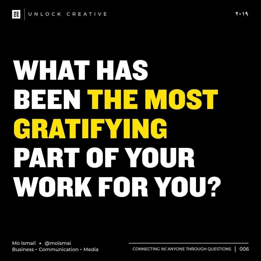 what has been the most gratifying part of your work for you?