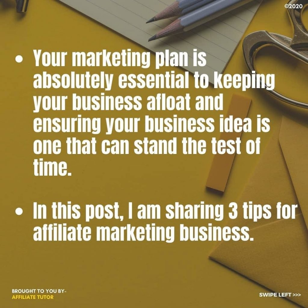 • Your marketing plan is absolutely essential to keepin your business afloat and ensuring your business idea is one that can stand the test of time.  • In this post, I am sharing 3 tips for affiliate marketing business.