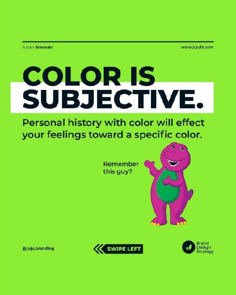 COLOR ls SUBJECTIVE  Personal history wíth color will effect your feelings toward a specific color