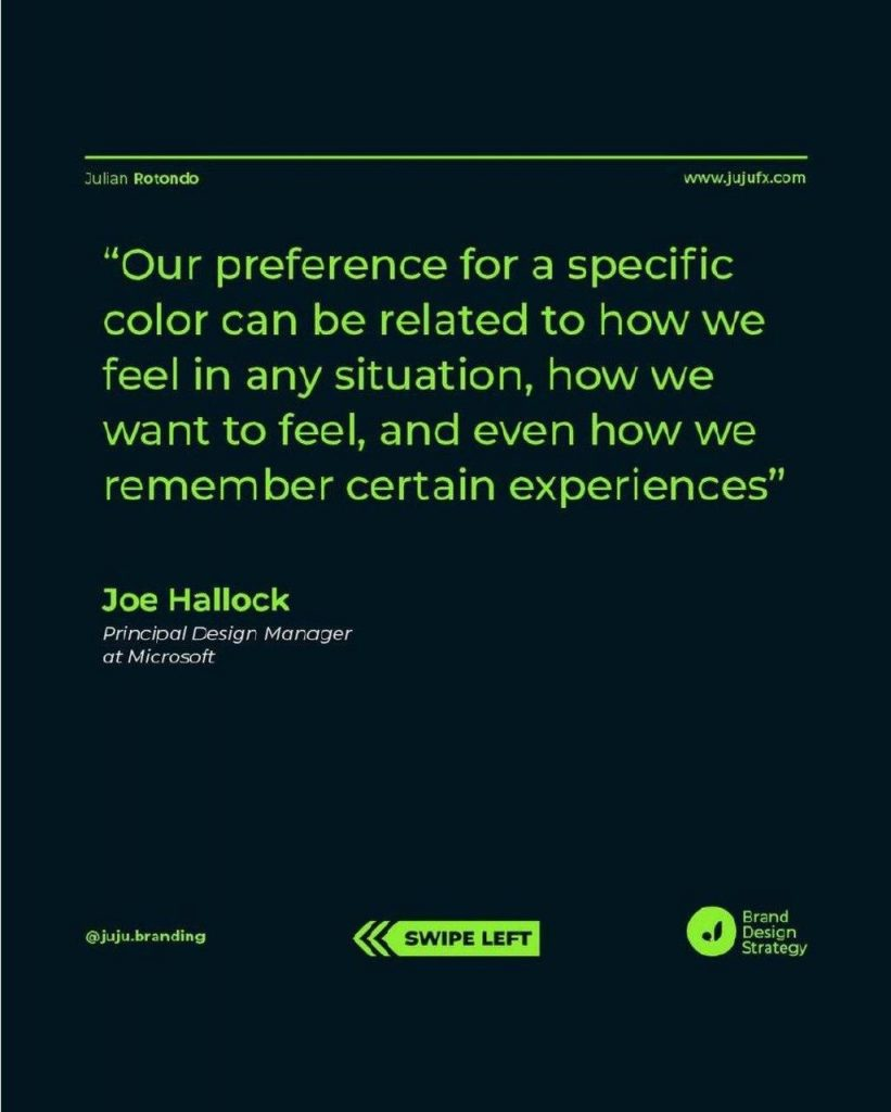 """""""Our preference for a specific color can be related to how we feel in any situation, how we want to feel, and even how we remember certain experiences""""  Joe Hallock Principal Design Manager at Microsoft"""