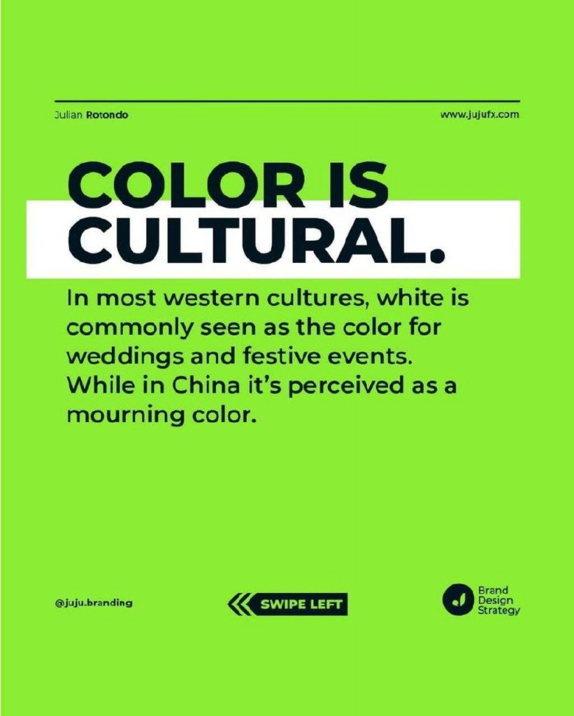 COLOR IS  CULTURAL  In most western cultures, white is commonly seen as the color for weddings and festive events. While in China it's perceived as a mourning color.