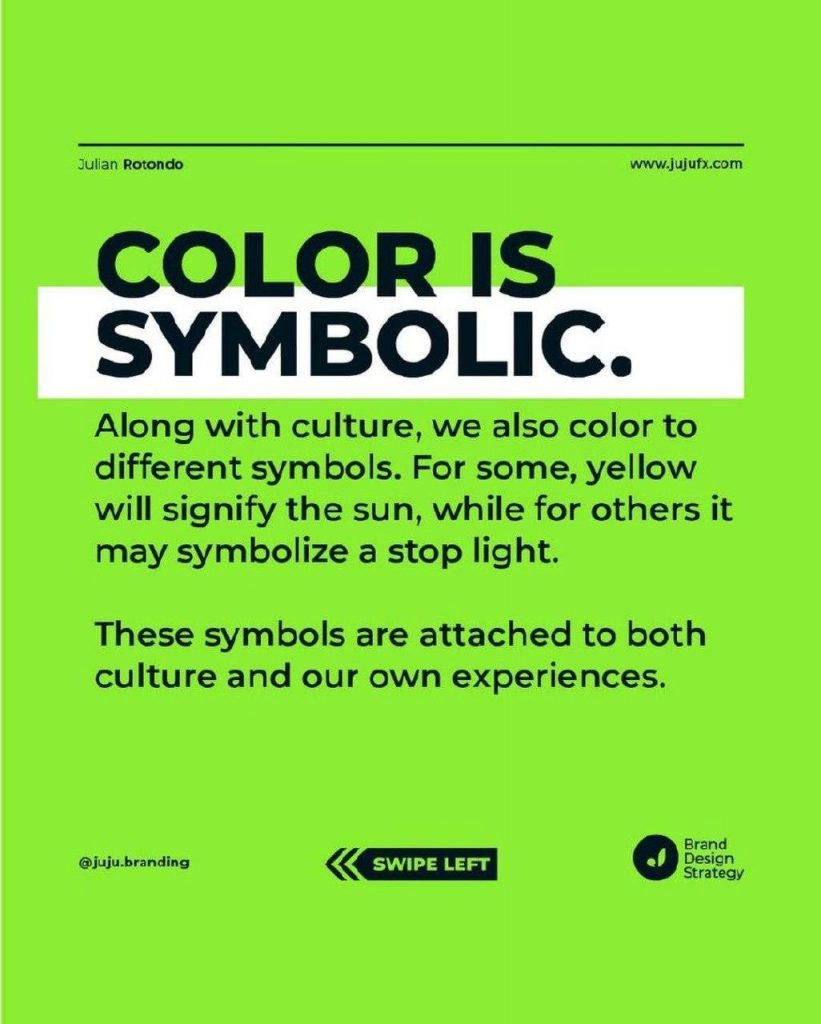 COLOR  IS SYMBOLIC  Along with culture, we also color to different symbols. For some, yellow will signify the sun, while for others it may symbolize a stop light.  These symbols are attached to both culture and our own experiences.