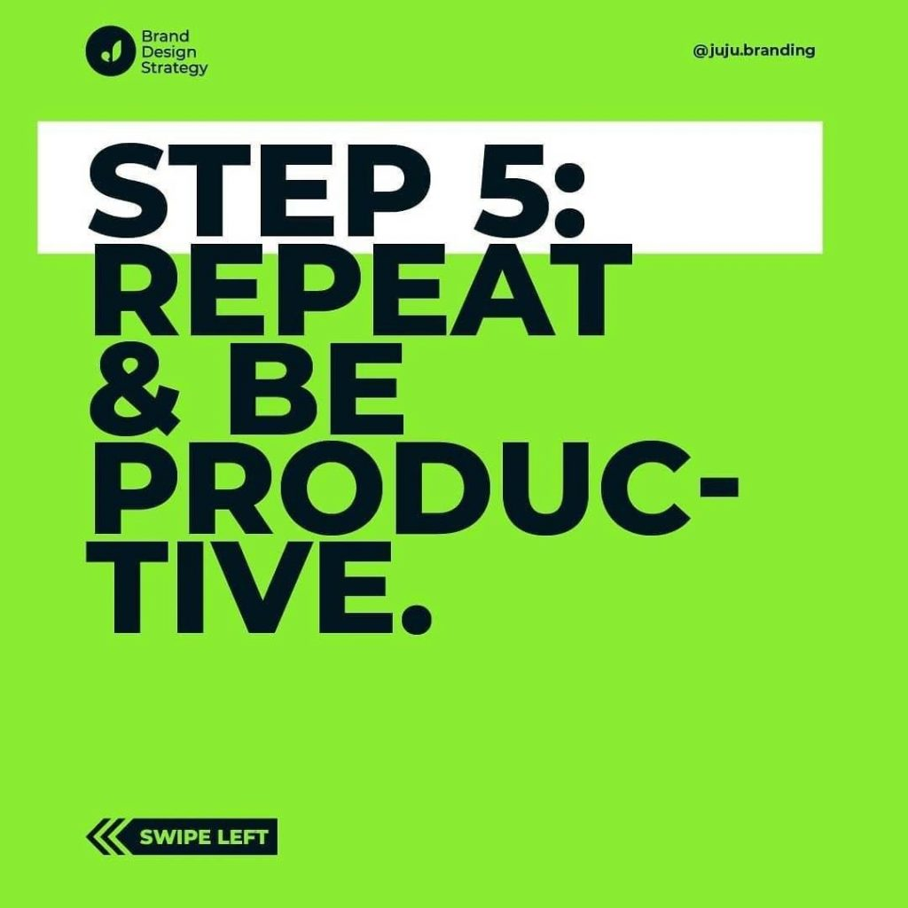 Step 5: Repeat & be productive