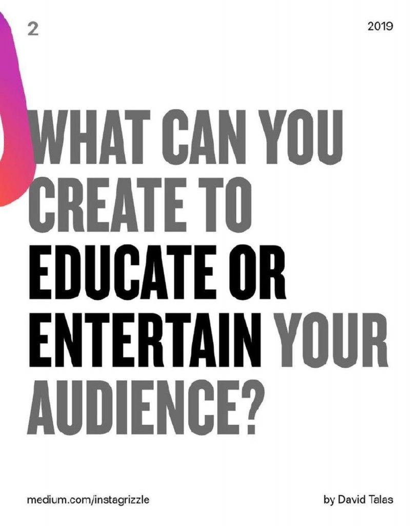 What can you create to educate or entertain your audience?