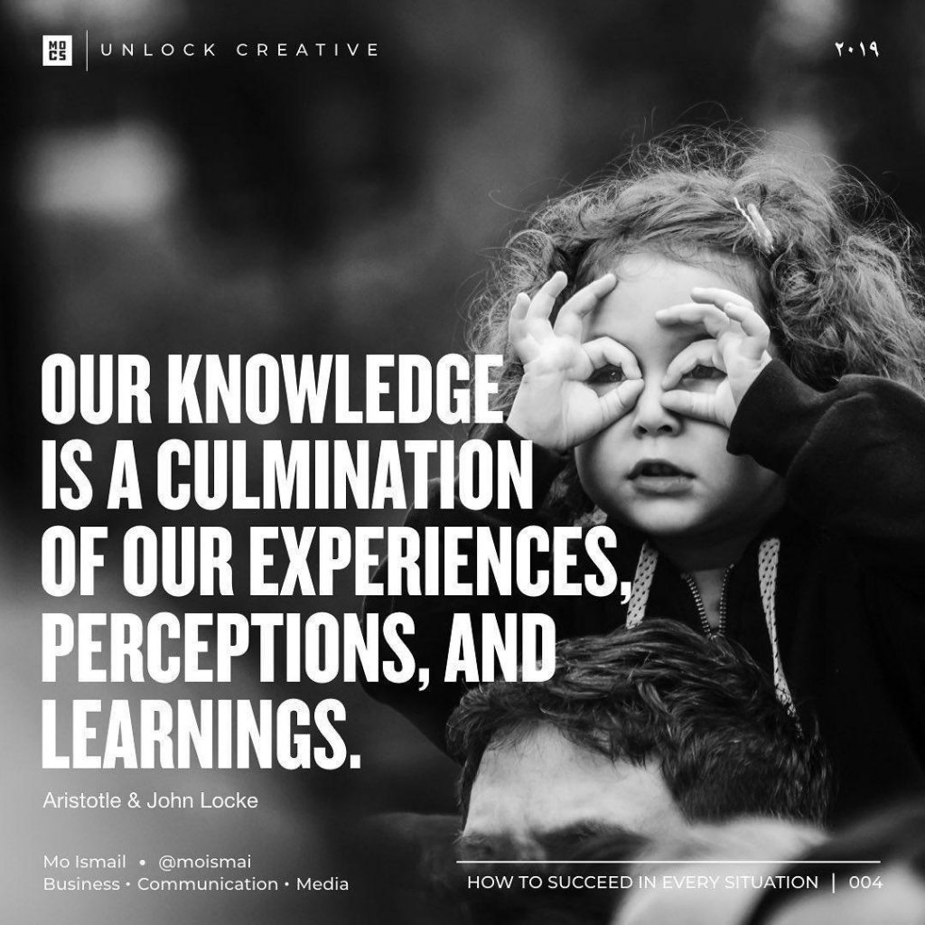 our knowledge is a culmination of our experiences, perceptions, and learnings