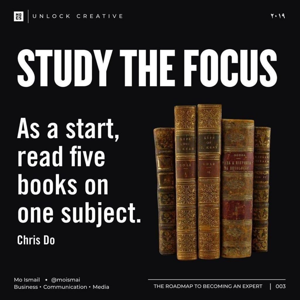 study the focus As a start, read five books on one subject