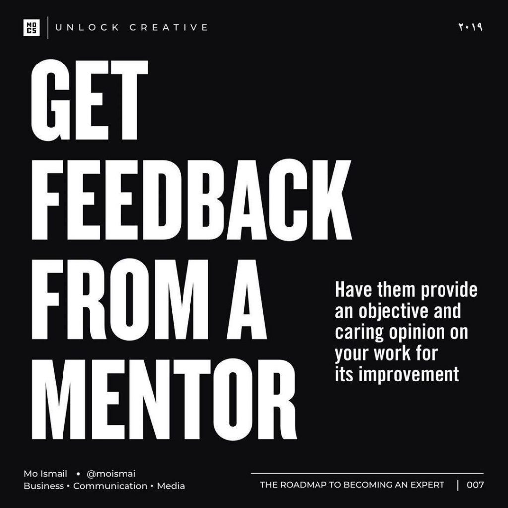 Get feedback from a mentor  Have them provide an objeclive and caring opinion on your work for its improvement