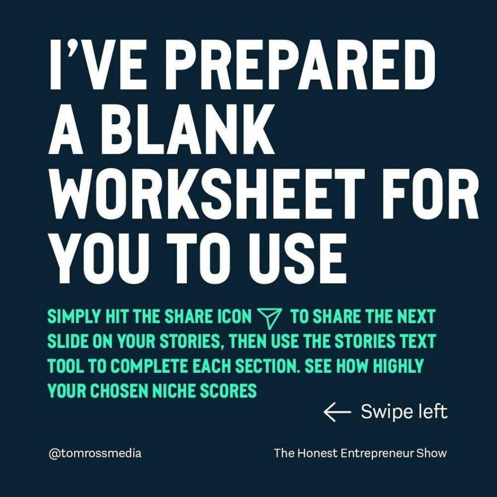 I'VE PREPARED A BLANK WORKSHEET FOR YOU TO USE  SIMPLY HIT THE SHARE ICON TO SHARE THE NEXT SLIDE ON YOUR STORIES, THEN USE THE STORIES TEXT TOOL TO COMPLETE EACH SECTION. SEE HOW HIGHLY YOUR CHOSEN NICHE SCORES