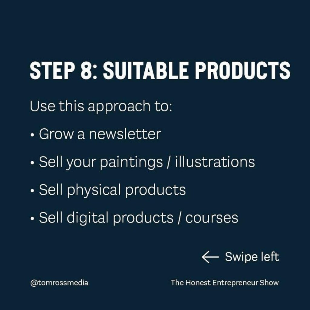 STEP 8: SUITABLE PRODUCTS  Use this approach to: grow a newsletter sell your paintings/illustrations sell physical products sell degital products/cources