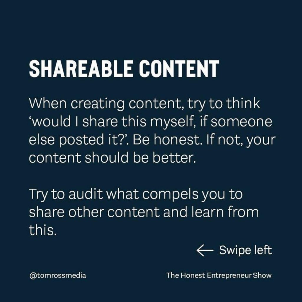 SHAREABLE CONTENT  When creating content, try to think `would I share this myself, if someone else posted it?'. Be honest. If not, your content should be better.  Try to audit what compels you to share other content and learn from this.