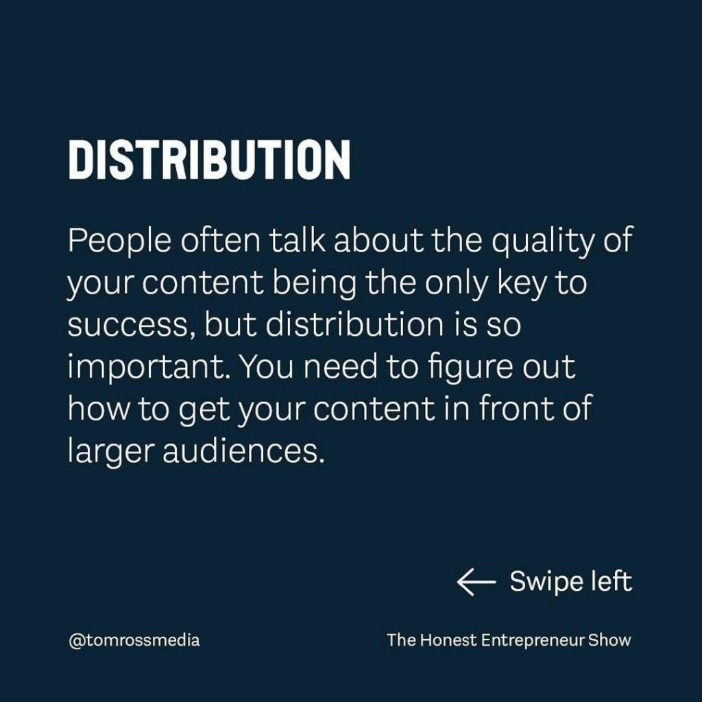 DISTRIBUTION  People often talk about the quality of your content being the only key to success, but distribution is so important. You need to figure out how to get your content in front of larger audiences.