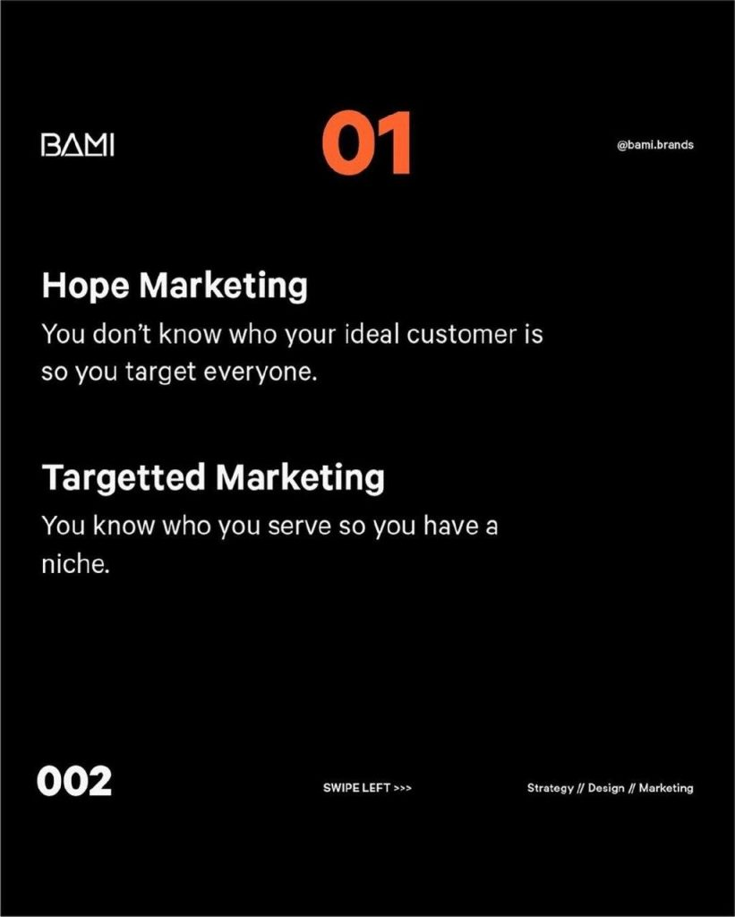 Hope Marketing  You don't know who your ideal customer is so you target everyone.  Targetted Marketing  You know who you serve so you have a niche.