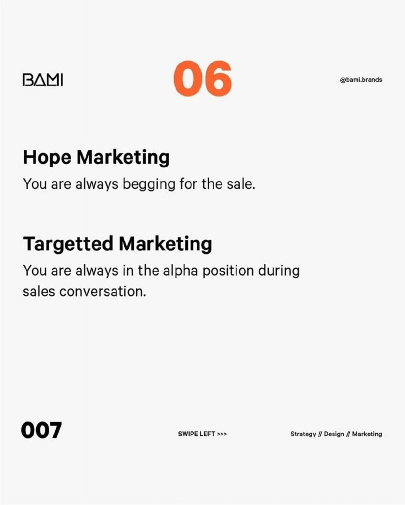 Hope Marketing  You are always begging for the sale.  Targetted Marketing  You are always in the alpha position during sales conversation.