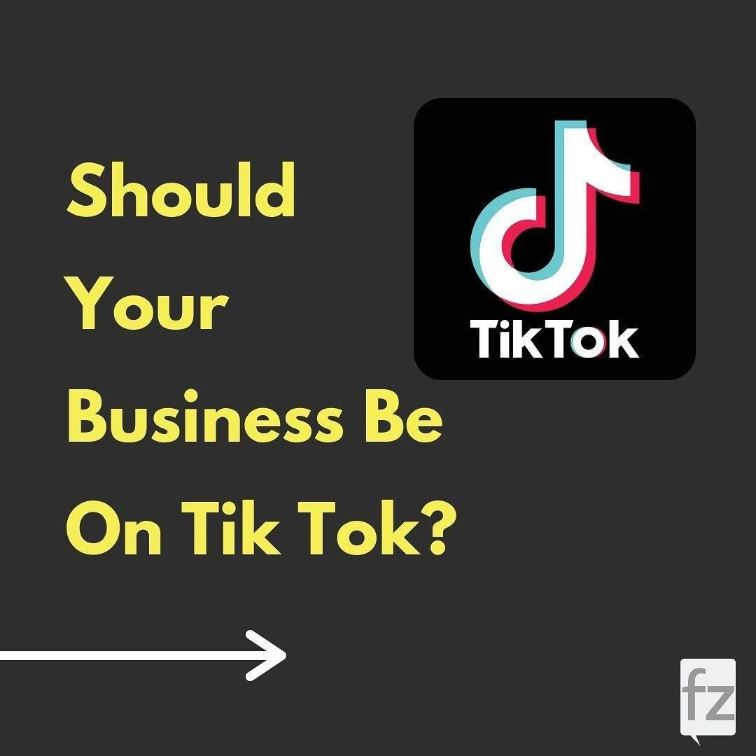 Should Your Business Be On TikTok?
