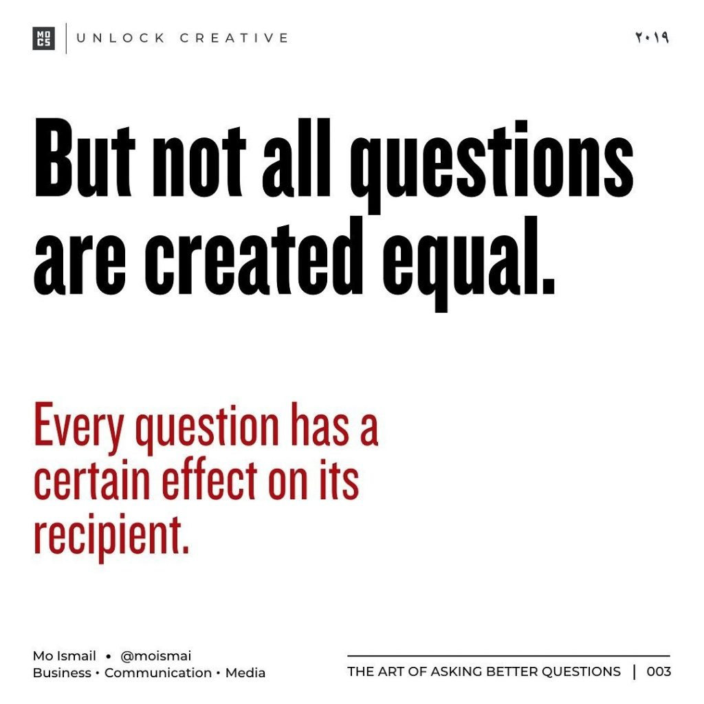But not all questions are created equal.  Every question has a certain effect on its recipient.