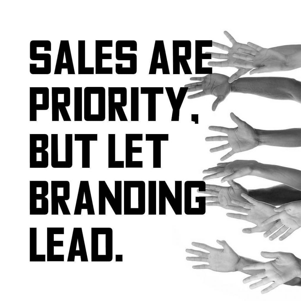 Sales are priority, but let branding lead
