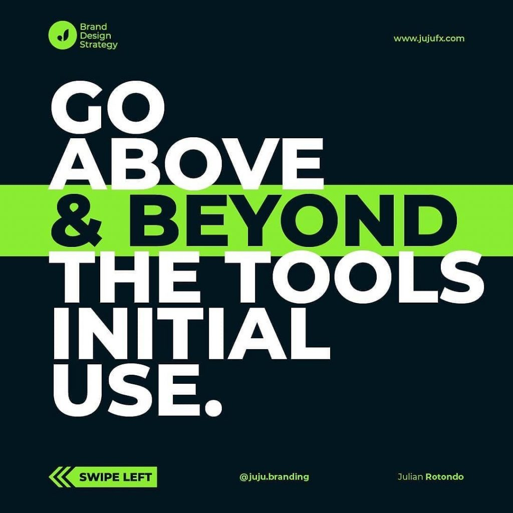 Go above & beyond the tools initial use.