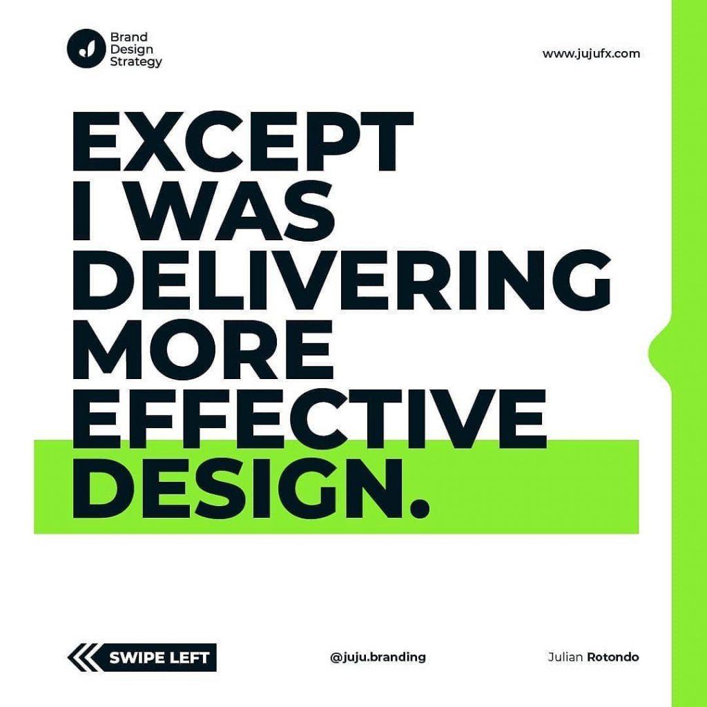 Except I was delivering more effective design.