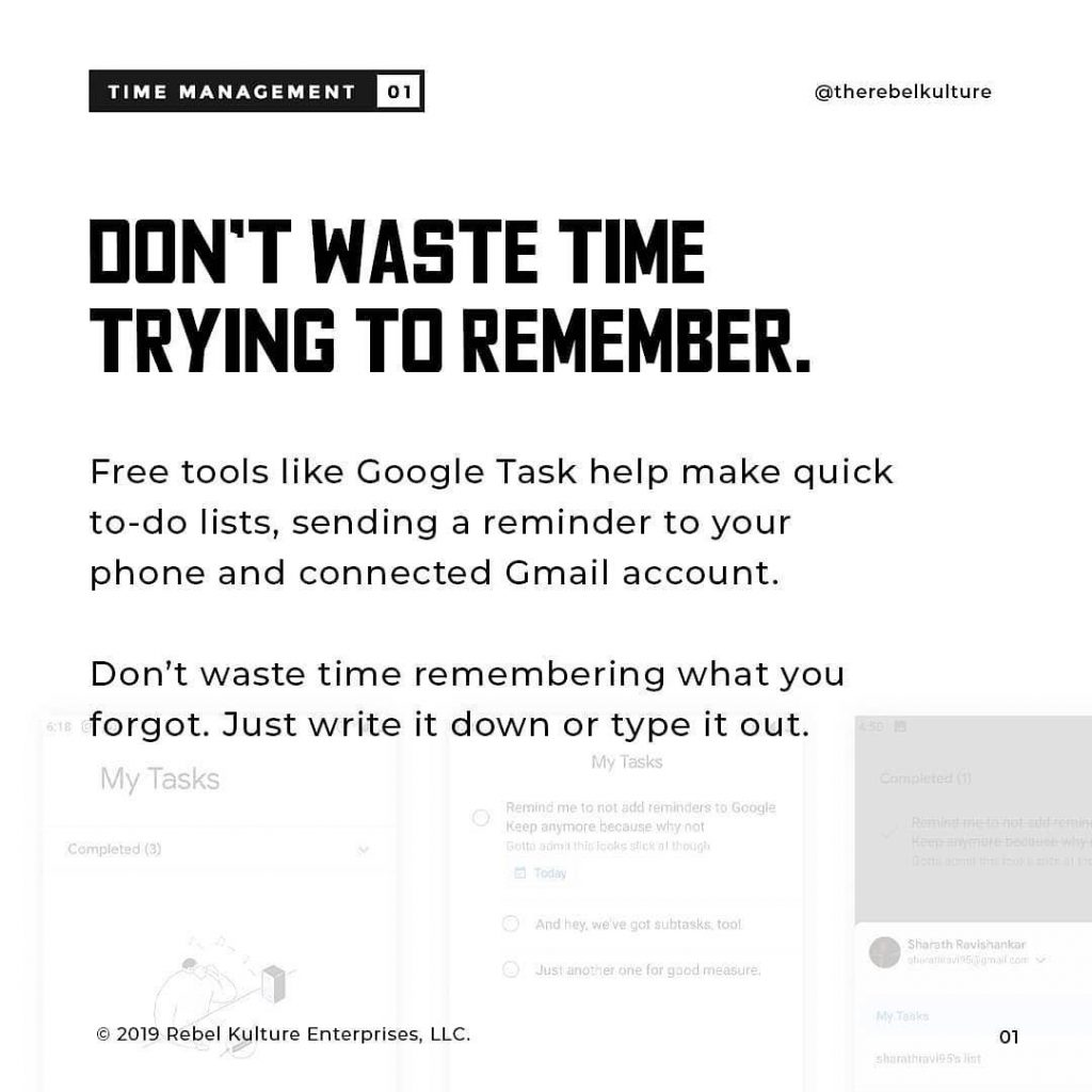 DON'T WASTE TIME TRYING TO REMEMBER.  Free tools like Google Task help make quick to-do lists, sending a reminder to your phone and connected Gmail account.  Don't waste time remembering what you forgot. Just write it down or type it out.