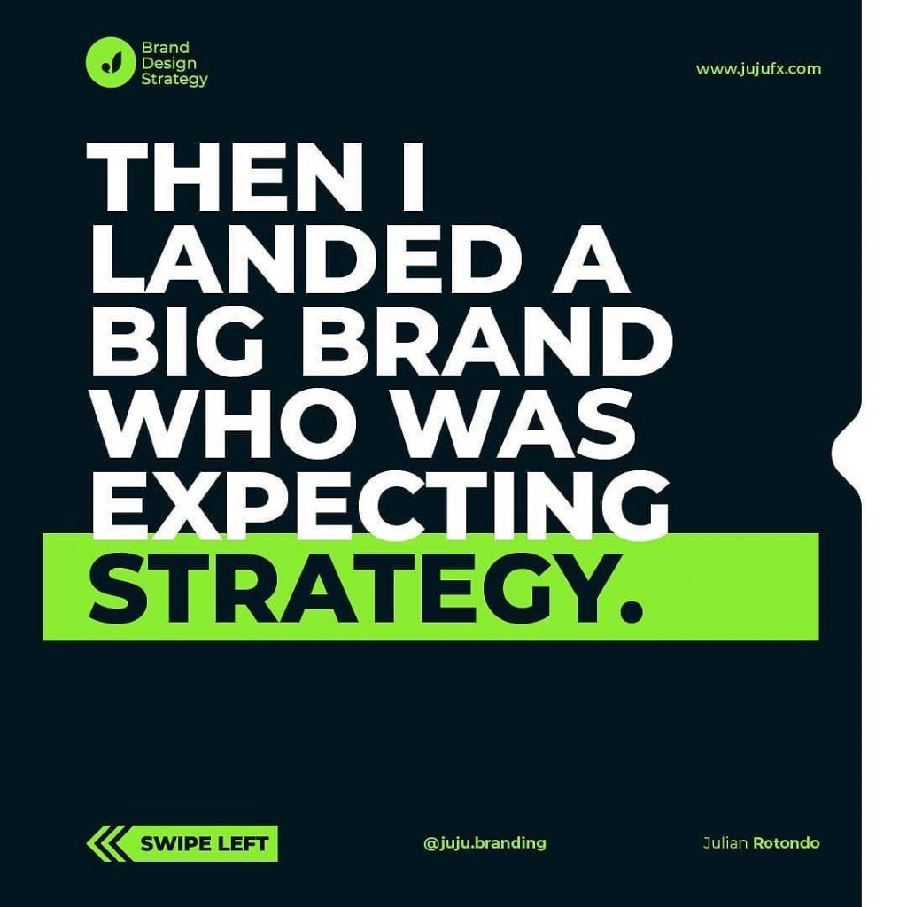 Then I landed a big brand who was expecting strategy.