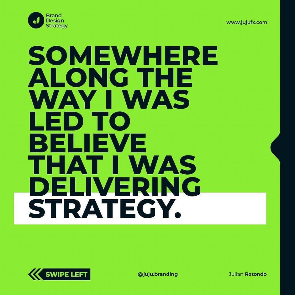 Somewhere along the way I was led to believe that I was delivering strategy.