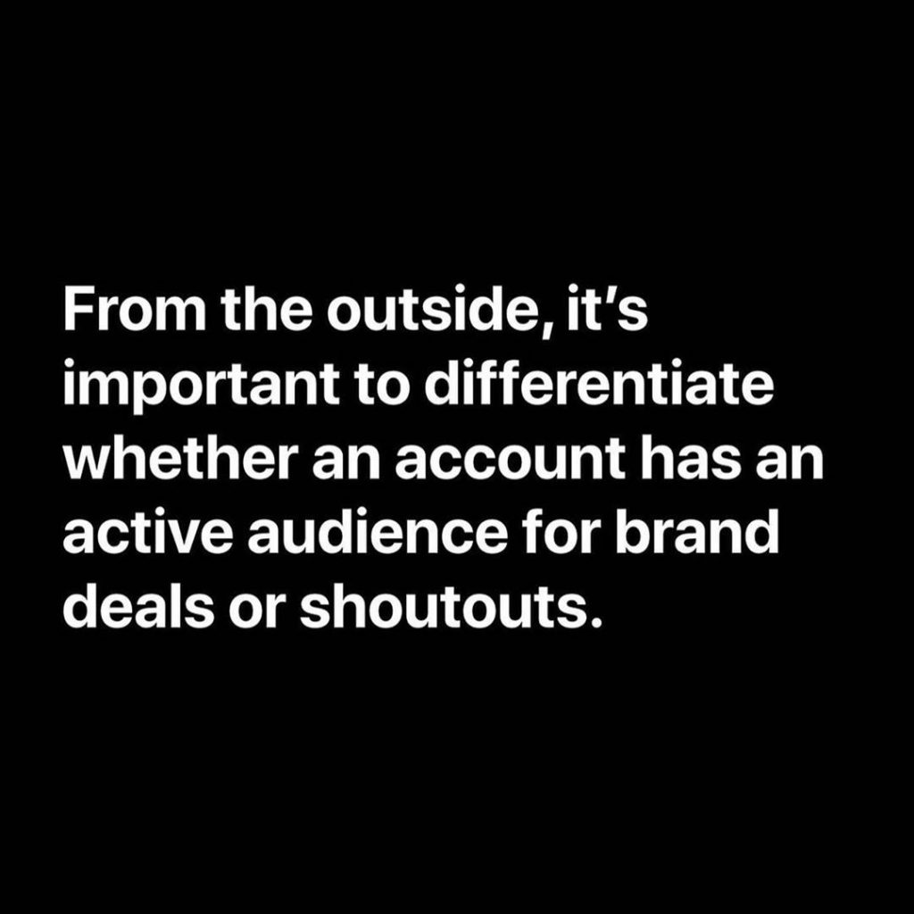 From the outside, it's important to differentiate whether an account has an active audience for brand deals or shoutouts