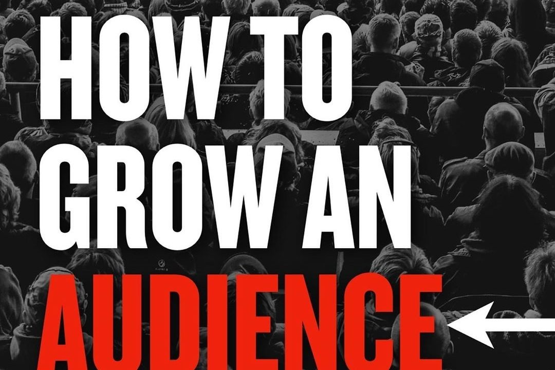 How To Grow An Audience?