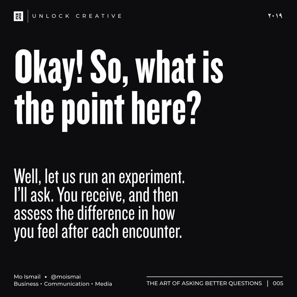 Okay! So, what is the point here?  Well, let us run an experiment. I'll ask. You receive, and then assess the difference in how you feel after each encounter.