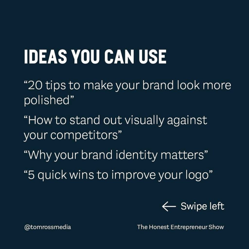 """IDEAS YOU CAN USE  """"20 tips to make your brand look more polished"""" """"How to stand out visually against your competitors"""" """"Why your brand identity matters"""" """"5 quick wins to improve your logo"""""""