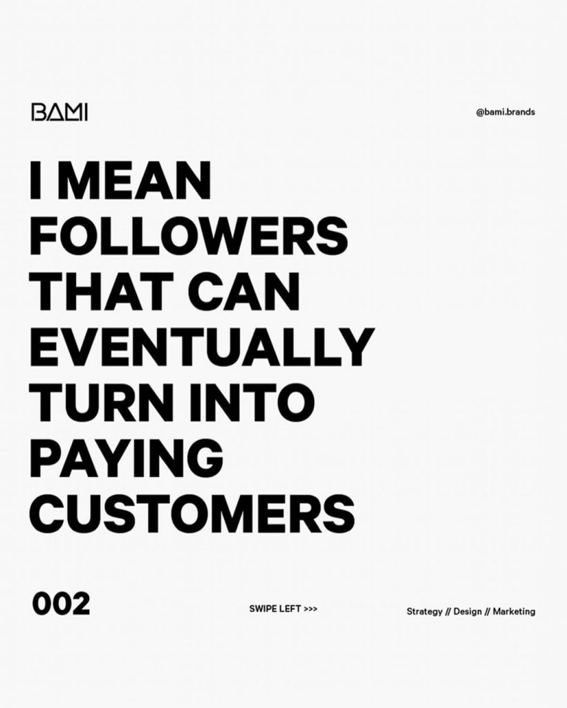 I MEAN FOLLOWERS THAT CAN EVENTUALLY TURN INTO PAYING CUSTOMERS