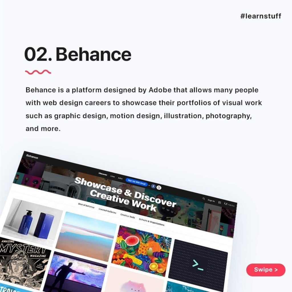 Behance  Behance is a platform designed by Adobe that allows many people with web design careers to showcase their portfolios of visual work such as graphic design, motion design, illustration, photography, and more.