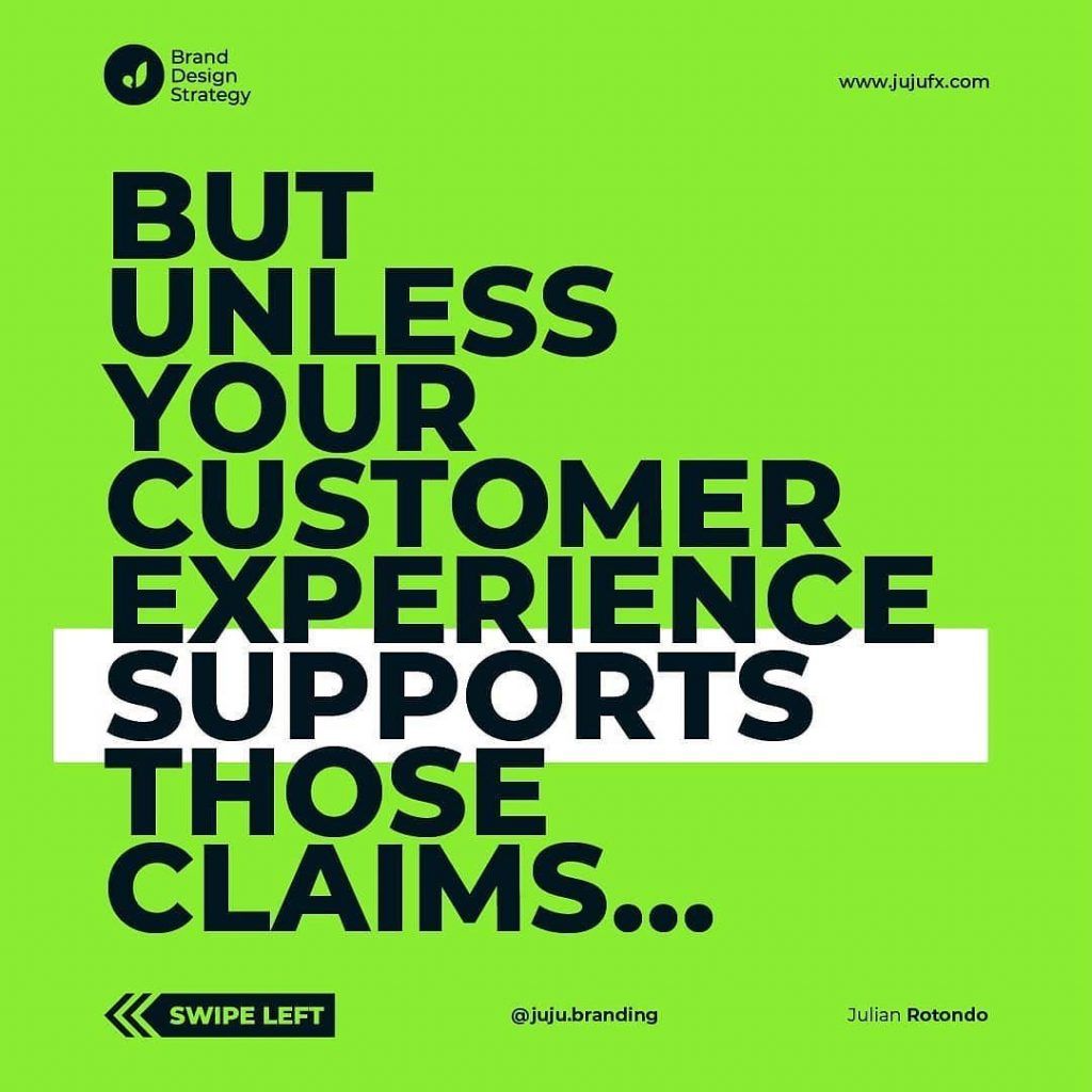 But unless your customer experience supports those claims...