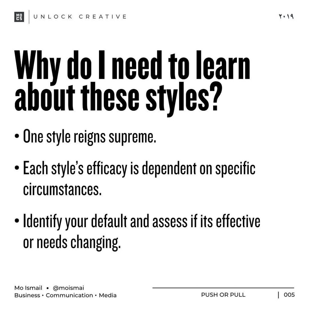 Why do I need to learn about these styles?  • One style reigns supreme. • Each style's efficacy is dependent on specific circumstances. • Identify your default and assess if its effective or needs changing.